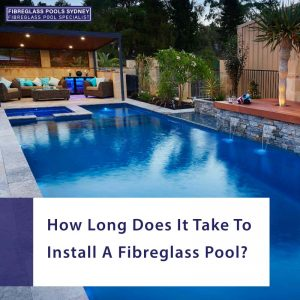 how-long-does-it-take-to-install-a-fibreglass-pool-feature
