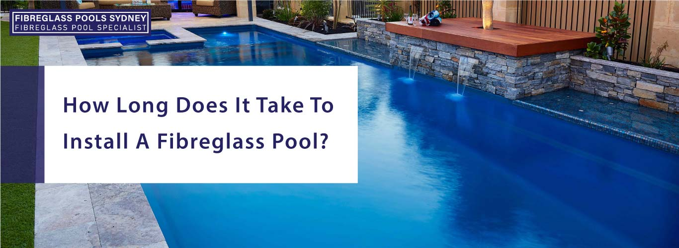 how-long-does-it-take-to-install-a-fibreglass-pool-landscape