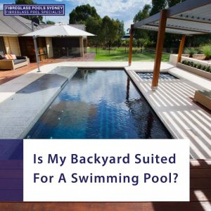 is-my-backyard-suited-for-a-swimming-pool-feature